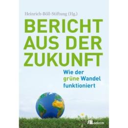 Bericht aus der Zukunft  Heinrich-Böll-Stiftung